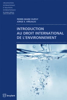 Publication of the French version of Professor's Dupuy and Vinuales textbook on international environmental law (Introduction au droit international de l'environnement, Bruylant, 2015)